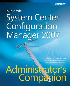 Microsoft® System Center Configuration Manager 2007 Administrators Companion