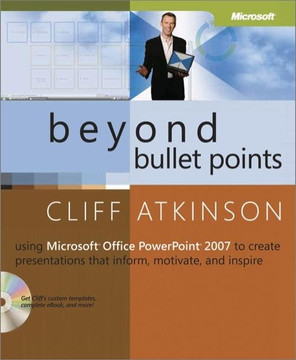 Beyond Bullet Points: Using Microsoft® Office PowerPoint® 2007 to Create Presentations That Inform, Motivate, and Inspire, Second Edition