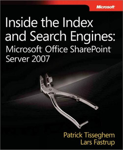 Inside the Index and Search Engines: Microsoft® Office SharePoint® Server 2007