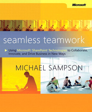 Seamless Teamwork: Using Microsoft® SharePoint® Technologies to Collaborate, Innovate, and Drive Business in New Ways