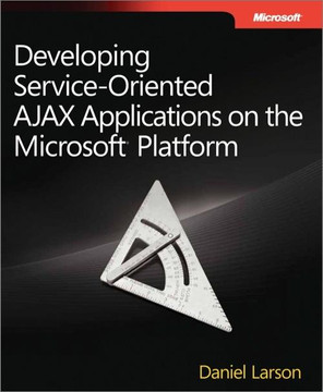 Developing Service-Oriented AJAX Applications on the Microsoft® Platform