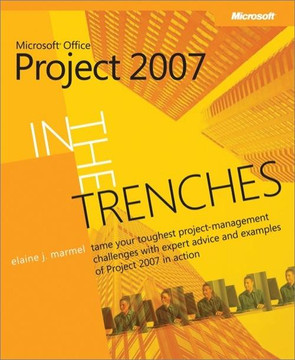 In the Trenches with Microsoft® Office Project 2007