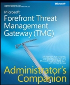 Microsoft® Forefront® Threat Management Gateway (TMG) Administrator's Companion