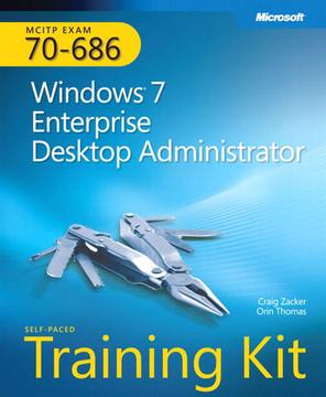 MCITP Self-Paced Training Kit (Exam 70-686): Windows® 7 Enterprise Desktop Administrator