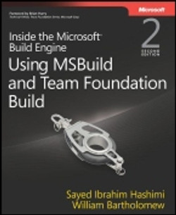 Inside the Microsoft® Build Engine: Using MSBuild and Team Foundation Build, Second Edition