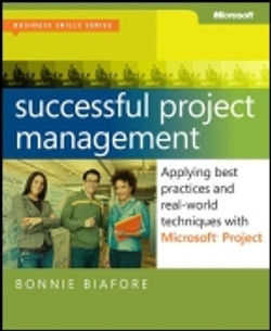 Successful Project Management: Applying Best Practices and Real-World Techniques with Microsoft® Project