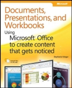 Documents, Presentations, and Workbooks: Using Microsoft® Office to Create Content That Gets Noticed