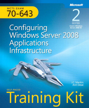 MCTS Self-Paced Training Kit (Exam 70-643): Configuring Windows Server® 2008 Applications Infrastructure