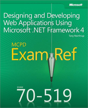 MCPD 70-519 Exam Ref: Designing and Developing Web Applications Using Microsoft® .NET Framework 4