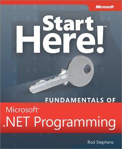 Start Here!™ Fundamentals of Microsoft® .NET Programming