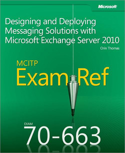 MCITP 70-663 Exam Ref: Designing and Deploying Messaging Solutions with Microsoft® Exchange Server 2010