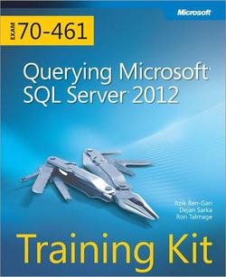Training Kit (Exam 70-461): Querying Microsoft® SQL Server® 2012