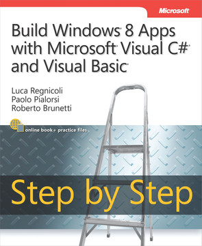 Build Windows® 8 Apps with Microsoft® Visual C#® and Visual Basic® Step by Step