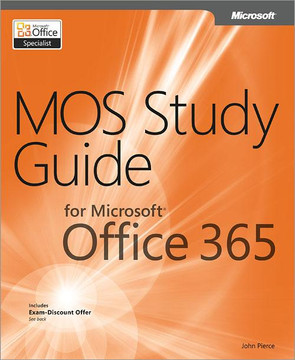 MOS Study Guide for Microsoft® Office 365 Includes Exam