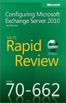 MCTS 70-662 Rapid Review: Configuring Microsoft® Exchange Server 2010