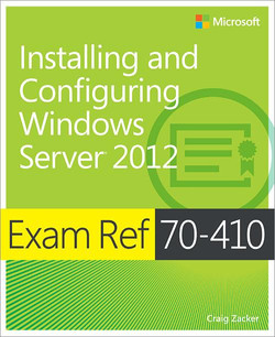 Exam Ref 70-410: Installing and Configuring Windows Server® 2012