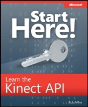 Start Here!™ Learn Microsoft® Kinect API
