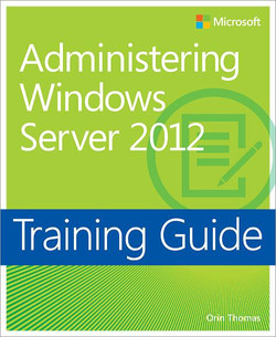 Training Guide: Administering Windows Server 2012