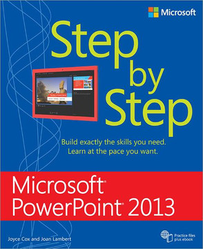 Microsoft® PowerPoint® 2013: Step by Step