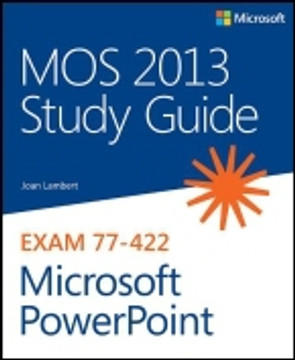MOS 2013 Study Guide for Microsoft® PowerPoint®