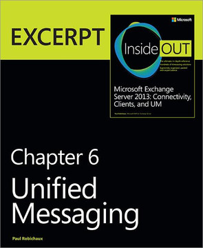 Unified Messaging: EXCERPT from Microsoft® Exchange Server 2013 Inside Out