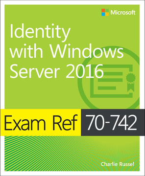 Exam Ref 70-742 Identity with Windows Server 2016, First Edition