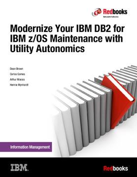 Modernize Your IBM DB2 for IBM z/OS Maintenance with Utility Autonomics