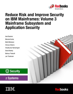 Reduce Risk and Improve Security on IBM Mainframes: Volume 3 Mainframe Subsystem and Application Security