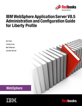 IBM WebSphere Application Server V8.5 Administration and Configuration Guide for Liberty Profile