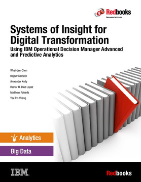Systems of Insight for Digital Transformation: Using IBM Operational Decision Manager Advanced and Predictive Analytics