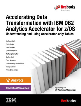 Accelerating Data Transformation with IBM DB2 Analytics Accelerator for z/OS Understanding and Using Accelerator-only Tables