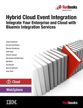 Hybrid Cloud Event Integration: Integrate Your Enterprise and Cloud with Bluemix Integration Services