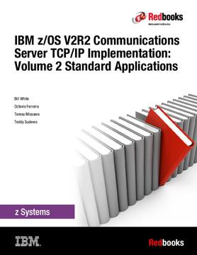 IBM z/OS V2R2 Communications Server TCP/IP Implementation: Volume 2 Standard Applications