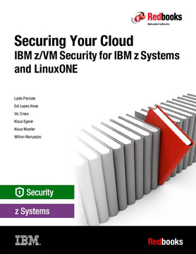 Securing Your Cloud: IBM z/VM Security for IBM z Systems and LinuxONE