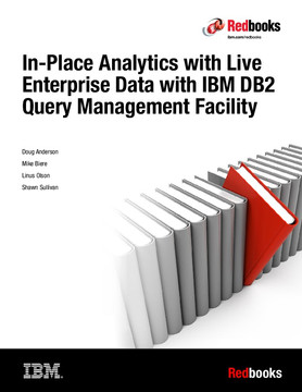 In-Place Analytics with Live Enterprise Data with IBM DB2 Query Management Facility
