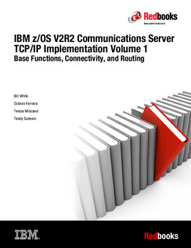 IBM z/OS V2R2 Communications Server TCP/IP Implementation Volume 1: Base Functions, Connectivity, and Routing