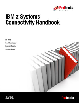 IBM z Systems Connectivity Handbook SG24-5444 and z Systems Functional Matrix REDP-5157
