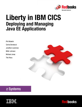 Liberty in IBM CICS: Deploying and Managing Java EE Applications
