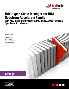 IBM Hyper-Scale Manager for IBM Spectrum Accelerate Family: IBM XIV, IBM FlashSystem A9000 and A9000R, and IBM Spectrum Accelerate