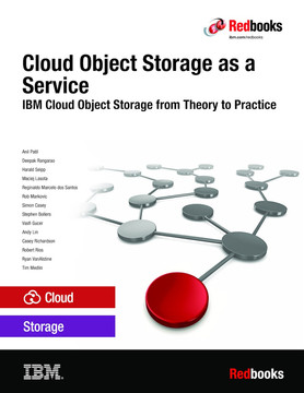 Cloud Object Storage as a Service: IBM Cloud Object Storage from Theory to Practice - For developers, IT architects and IT specialists
