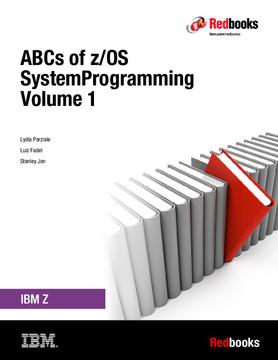ABCs of IBM z/OS System Programming Volume 1 [Book]