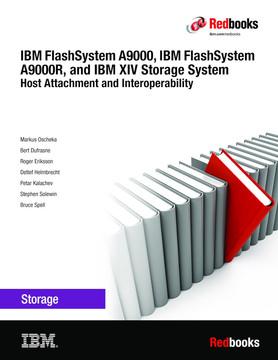 IBM FlashSystem A9000, IBM FlashSystem A9000R, and IBM XIV Storage System: Host Attachment and Interoperability