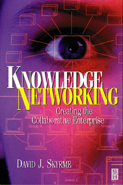 Knowledge Networking: Creating the Collaborative Enterprise