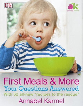 "First Meals & More: your Questions Answered With 50 all-new ""recipes to the rescue"""