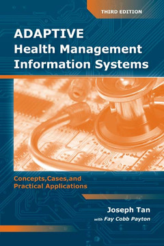 Adaptive Health Management Information Systems: Concepts, Cases, & Practical Applications, 3rd Edition