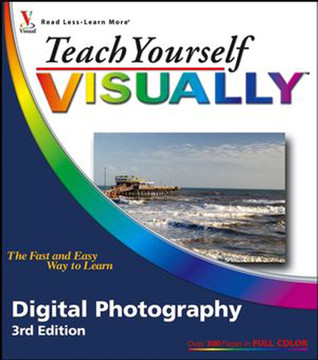 Teach Yourself Visually™: Digital Photography, 3rd Edition