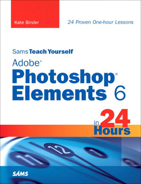 Sams Teach Yourself Adobe Photoshop Elements 6 in 24 Hours