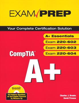CompTIA® A+ Exam Prep (Exams A+ Essentials, 220-602, 220-603, 220-604)