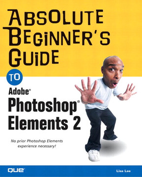 Absolute Beginner's Guide to Adobe Photoshop Elements 2