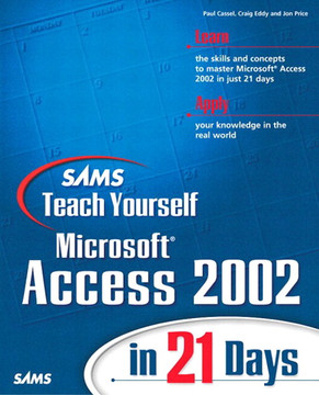 Sams Teach Yourself Microsoft Access 2002 in 21 Days
